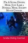 I'm A Scuba Diving Mom: Scuba Diving Log Book, 100 Pages. Cover Image