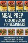 Meal Prep Cookbook for Beginners: A Simple Meal Prep Guide with 100 Clean Eating Weight Loss Recipes - Healthy Make Ahead Meals for Batch Cooking Cover Image