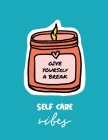 Give Yourself a Break Self Care Vibes: For Adults - For Autism Moms - For Nurses - Moms - Teachers - Teens - Women - With Prompts - Day and Night - Se Cover Image