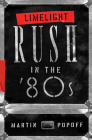 Limelight: Rush in the '80s Cover Image