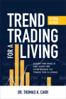 Trend Trading for a Living, Second Edition: Learn the Skills and Gain the Confidence to Trade for a Living Cover Image