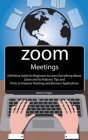 Zoom Meetings: Definitive Guide for Beginners to Learn Everything About Zoom and Its Features. Tips and Tricks to Improve Teaching an Cover Image