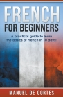French For Beginners: A Practical Guide to Learn the Basics of French in 10 Days! Cover Image