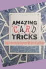 Amazing Card Tricks: Detail Instruction For Beginners With Lots of Card Tricks: Magic With Cards Cover Image