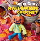 Super Scary Halloween Crochet: 35 gruesome patterns to sink your hook into Cover Image