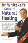 Dr. Whitaker's Guide to Natural Healing: America's Leading Wellness Doctor Shares His Secrets for Lifelong Health! Cover Image
