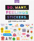 So. Many. Feelings Stickers.: 2,700 Stickers for Every Mood (Pipsticks+Workman) Cover Image