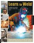 Learn to Weld: Beginning MIG Welding and Metal Fabrication Basics - Includes techniques you can use for home and automotive repair, metal fabrication projects, sculpture, and more Cover Image