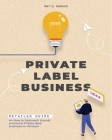 Private Label Business: Detailed Guide on How to Approach brands and build Private label business on Amazon Cover Image