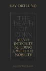 The Death of Porn: Men of Integrity Building a World of Nobility Cover Image