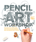 Pencil Art Workshop: Techniques, Ideas, and Inspiration for Drawing and Designing with Pencil Cover Image