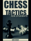Chess Tactics for Students: Solving Chess Problems to Improve Chess Vision Cover Image