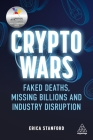 Crypto Wars: Faked Deaths, Missing Billions and Industry Disruption Cover Image