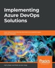 Implementing Azure DevOps Solutions: Learn about Azure DevOps Services to successfully apply DevOps strategies Cover Image