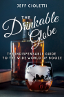 The Drinkable Globe: The Indispensable Guide to the Wide World of Booze Cover Image