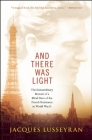And There Was Light: The Extraordinary Memoir of a Blind Hero of the French Resistance in World War II Cover Image
