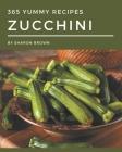 365 Yummy Zucchini Recipes: A Yummy Zucchini Cookbook You Will Love Cover Image