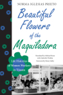 Beautiful Flowers of the Maquiladora: Life Histories of Women Workers in Tijuana (Institute of Latin American Studies) Cover Image