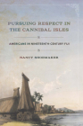 Pursuing Respect in the Cannibal Isles: Americans in Nineteenth-Century Fiji (United States in the World) Cover Image