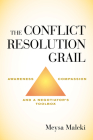 The Conflict Resolution Grail: Awareness, Compassion and a Negotiator's Toolbox Cover Image