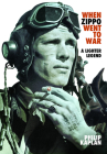 When Zippo Went to War: A Lighter Legend Cover Image