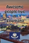Awesome people live in Louisiana: Travel Journal United States of America Journal With Lined Pages USA States Notebook Greetings from SUA Gel Pen Pape Cover Image