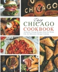 Easy Chicago Cookbook: Authentic Chicago Recipes from the Windy City for Delicious Chicago Cooking Cover Image