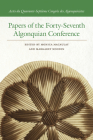 Papers of the Forty-Seventh Algonquian Conference (Papers of the Algonquian Conference) Cover Image