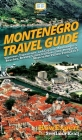 Montenegro Travel Guide: Discover, Experience, and Explore Montenegro's Beaches, Beauty, Cities, Culture, Food, People, & More to the Fullest F Cover Image