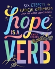 Hope Is a Verb: Six Steps to Radical Optimism When the World Seems Broken Cover Image