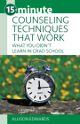 15-Minute Counseling Techniques That Work: What You Didn't Learn in Grad School Cover Image