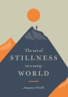 The Art of Stillness in a Noisy World Cover Image