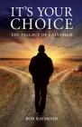 It's Your Choice: The Fallacy of Calvinism Cover Image