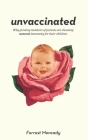 Unvaccinated: Why growing numbers of parents are choosing natural immunity for their children Cover Image