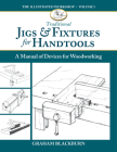 Traditional Jigs & Fixtures for Handtools: A Manual of Devices for Woodworking Cover Image