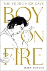 Boy on Fire: The Young Nick Cave Cover Image