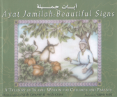 Ayat Jamilah: Beautiful Signs: A Treasury of Islamic Wisdom for Children and Parents Cover Image
