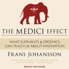 The Medici Effect Lib/E: What Elephants and Epidemics Can Teach Us about Innovation Cover Image