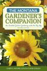 The Montana Gardener's Companion: An Insider's Guide to Gardening under the Big Sky, 2nd Edition Cover Image