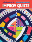 Adventures in Improv Quilts: Master Color, Design & Construction Cover Image