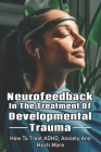 Neurofeedback In The Treatment Of Developmental Trauma: How To Treat ADHD, Anxiety And Much More: Anxiety And Worry Book Cover Image