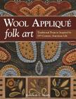 Wool Applique Folk Art: Traditional Projects Inspired by 19th-Century American Life Cover Image
