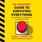 Dr. Disaster's Guide to Surviving Everything Lib/E: Essential Advice for Any Situation Life Throws Your Way Cover Image