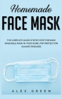 Homemade Face Mask: The Complete Guide Step by Step for Make Washable Mask in Your Home, for Protection Against Disease. Cover Image
