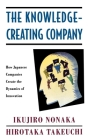 The Knowledge-Creating Company: How Japanese Companies Create the Dynamics of Innovation Cover Image