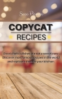 Copycat Recipes: Great chefs's dishes are not a secret now. Discover most famous recipes in the world and replicate them in your kitche Cover Image