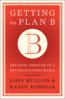 Getting to Plan B: Breaking Through to a Better Business Model Cover Image