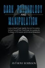 DARK PSYCHOLOGY and MANIPULATION: Learn to Read People Quickly, Discover Deceptions, Defend Yourself from Toxic People, Recognizing the Techniques of Cover Image