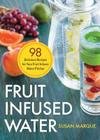 Fruit Infused Water: 98 Delicious Recipes for Your Fruit Infuser Water Pitcher Cover Image