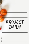 project daily: Plan your daily in 2020 for will help you to succeed faster, is to help you achieve goals easily with 100 pages & 6 * Cover Image